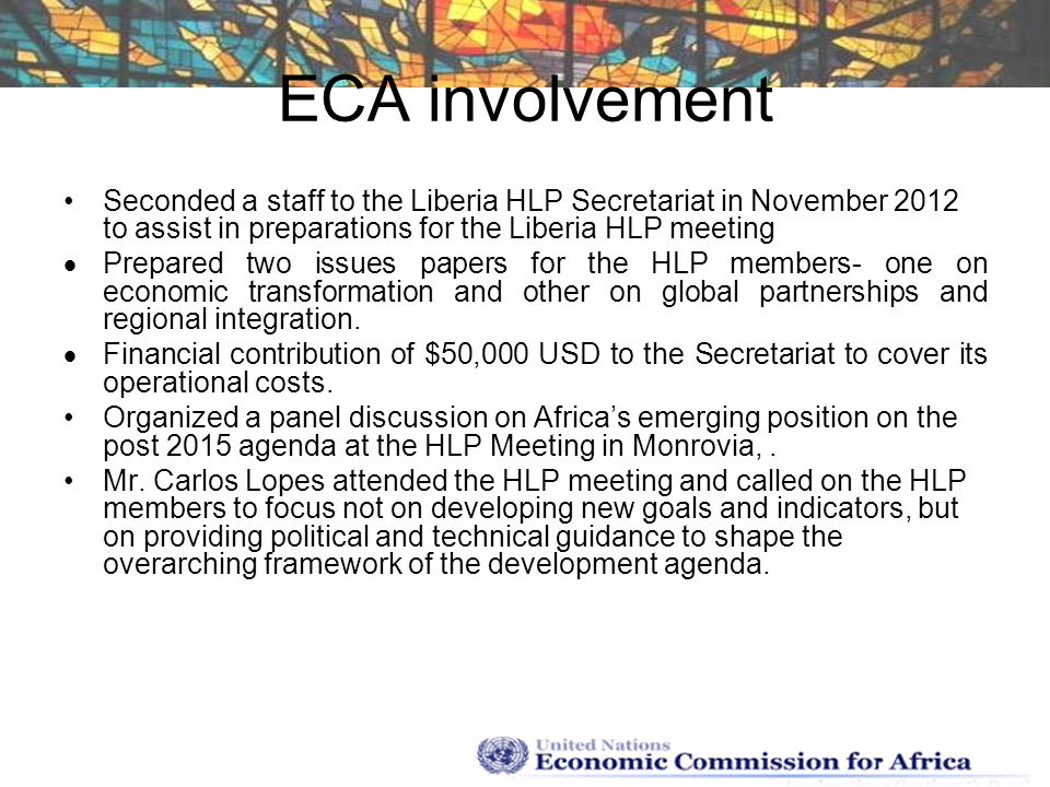 ECA involvement Seconded a staff to the Liberia HLP Secretariat in November 2012 to assist in preparations for the Liberia HLP meeting Prepared two is