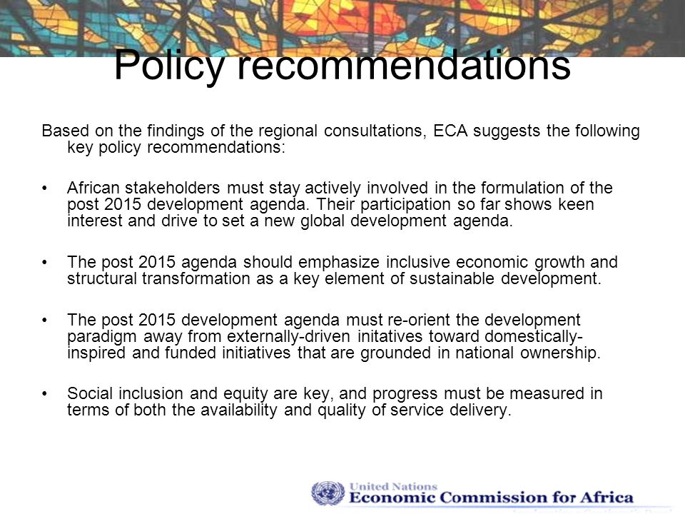 Policy recommendations Based on the findings of the regional consultations, ECA suggests the following key policy recommendations: African stakeholder