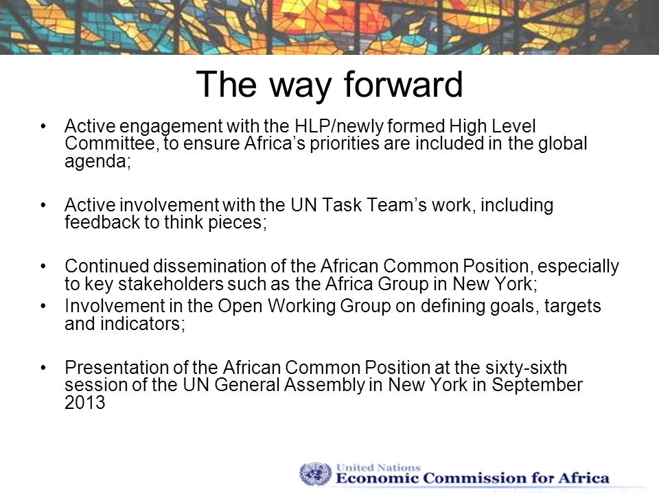 The way forward Active engagement with the HLP/newly formed High Level Committee, to ensure Africas priorities are included in the global agenda; Acti