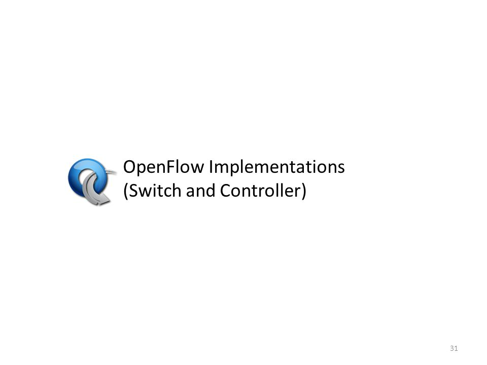 OpenFlow Implementations (Switch and Controller) 31
