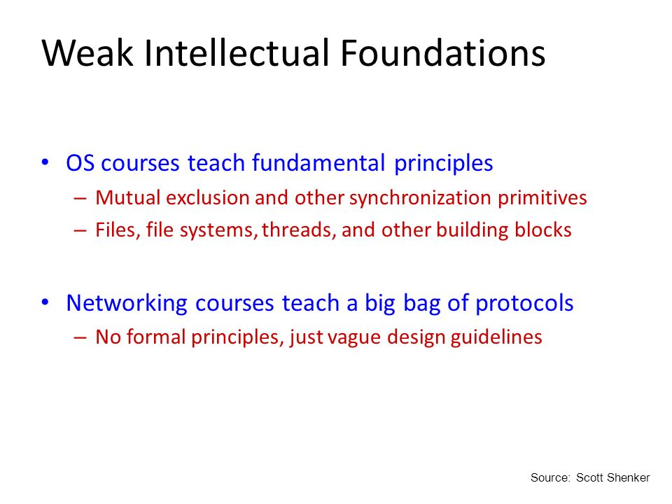 Weak Intellectual Foundations OS courses teach fundamental principles – Mutual exclusion and other synchronization primitives – Files, file systems, t