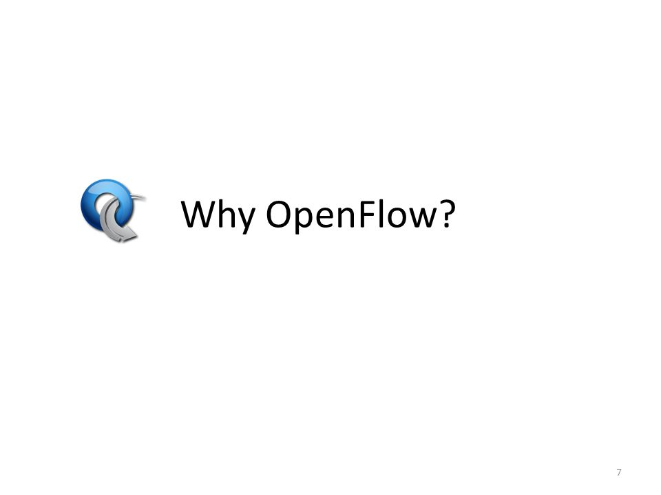Why OpenFlow? 7