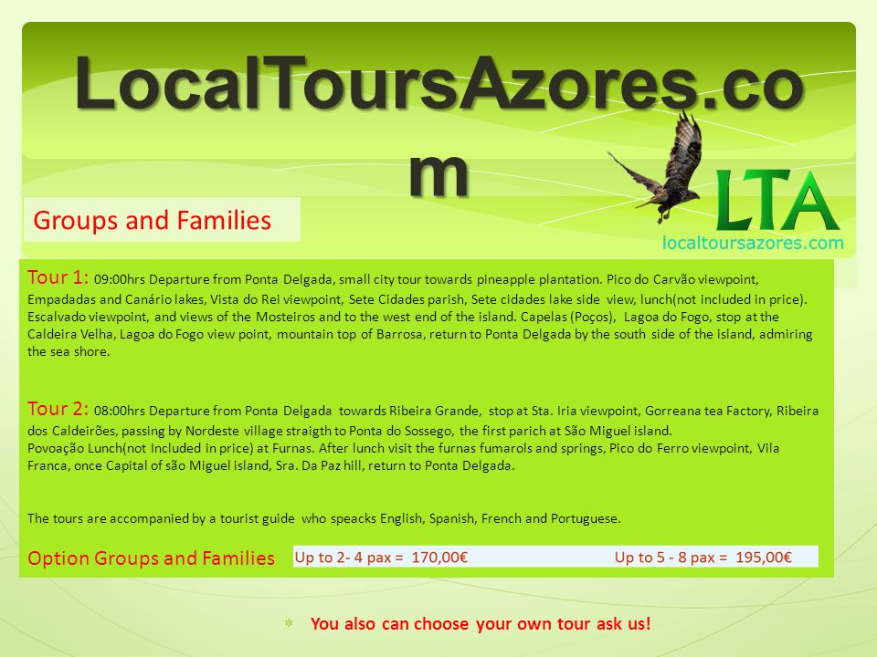 LocalToursAzores.co m You also can choose your own tour ask us.
