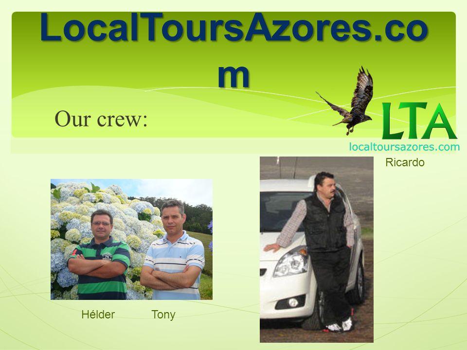 LocalToursAzores.co m Our crew: Ricardo Hélder Tony