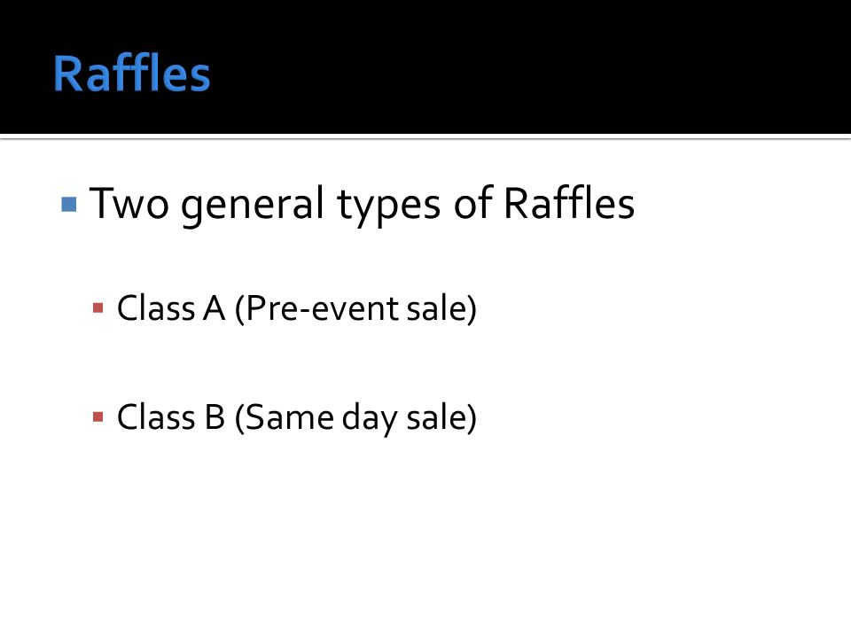 Two general types of Raffles Class A (Pre-event sale) Class B (Same day sale)