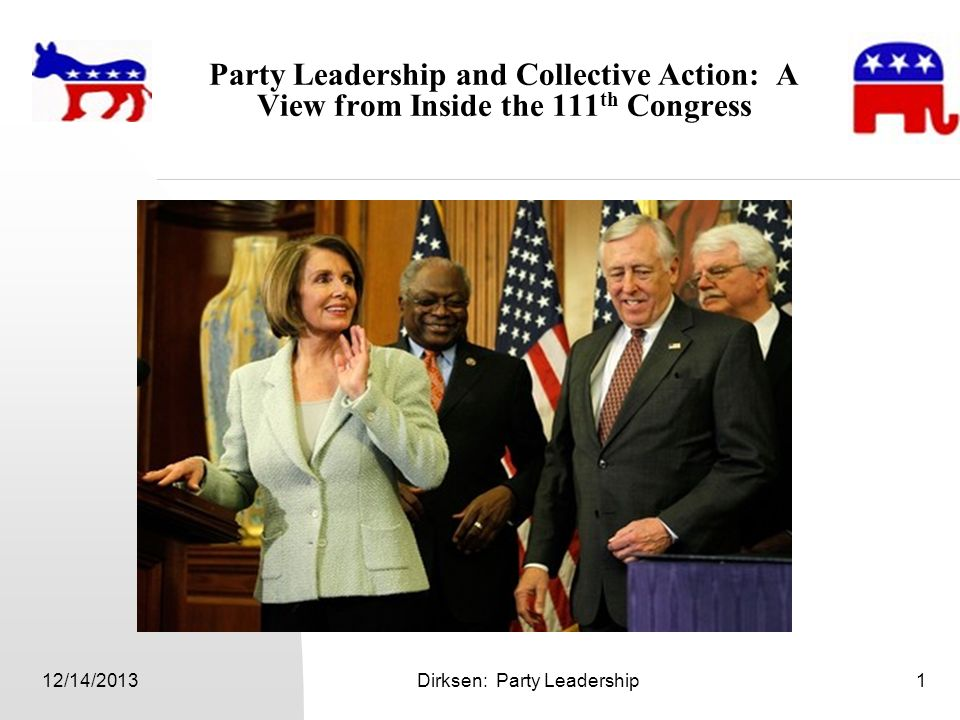 12/14/2013Dirksen: Party Leadership1 Party Leadership and Collective Action: A View from Inside the 111 th Congress