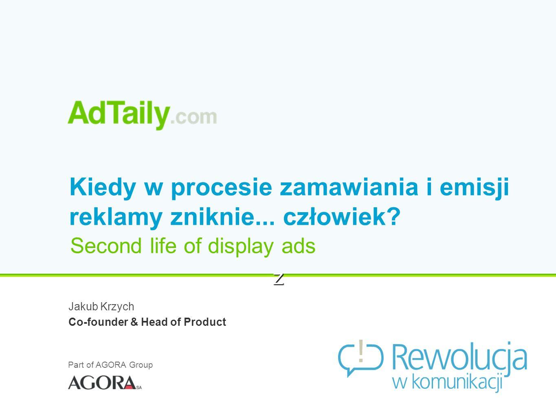 Part of AGORA Group z FirstName LastName Corporate Title Kiedy w procesie zamawiania i emisji reklamy zniknie...