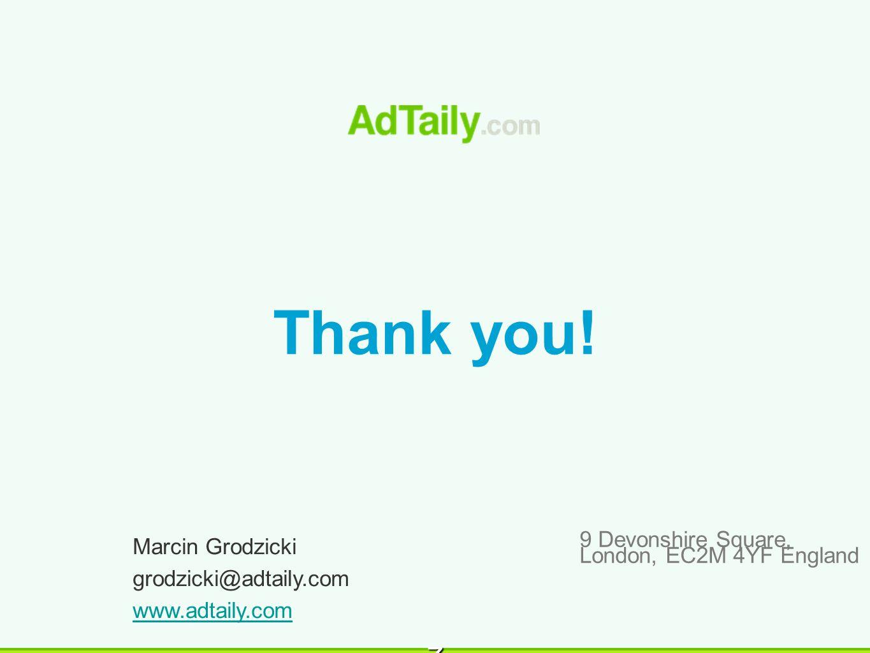 z 9 Devonshire Square, London, EC2M 4YF England Thank you! Marcin Grodzicki grodzicki@adtaily.com www.adtaily.com