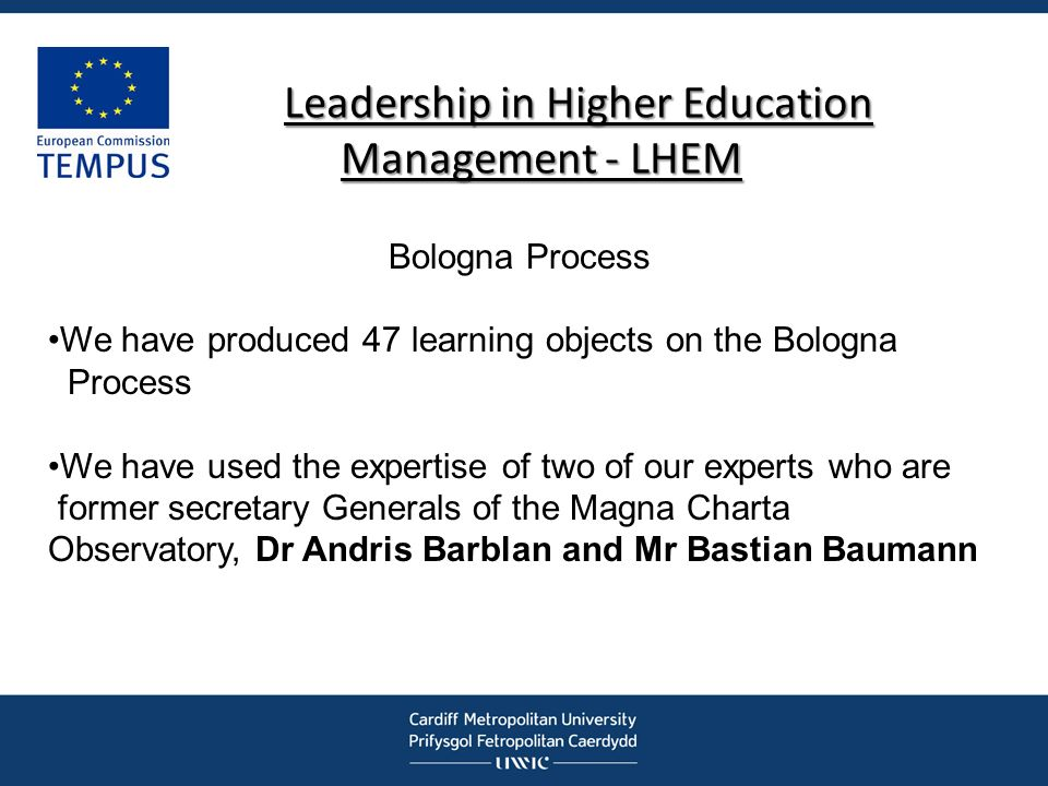 Leadership in Higher Education Management - LHEM Leadership in Higher Education Management - LHEM Bologna Process We have produced 47 learning objects