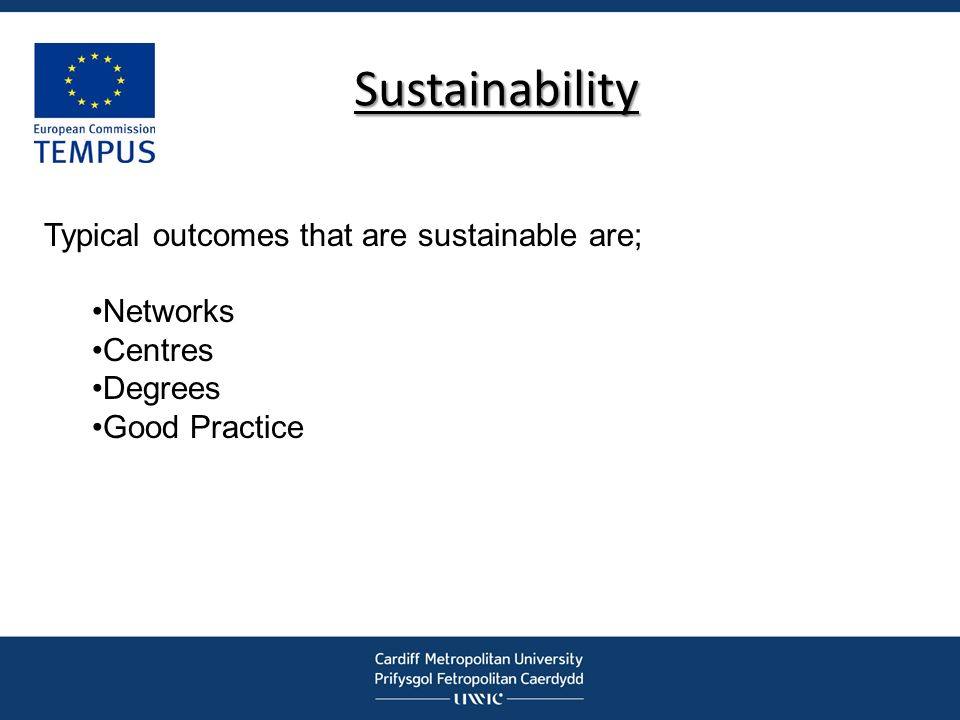 Sustainability Typical outcomes that are sustainable are; Networks Centres Degrees Good Practice