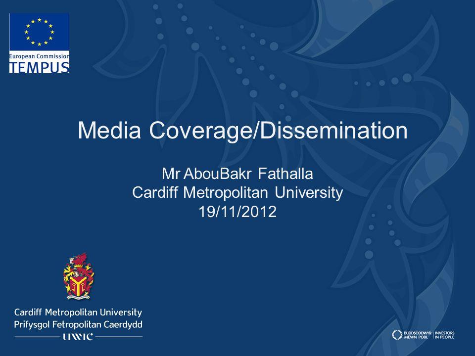 Media Coverage/Dissemination Mr AbouBakr Fathalla Cardiff Metropolitan University 19/11/2012 Media Coverage/Dissemination