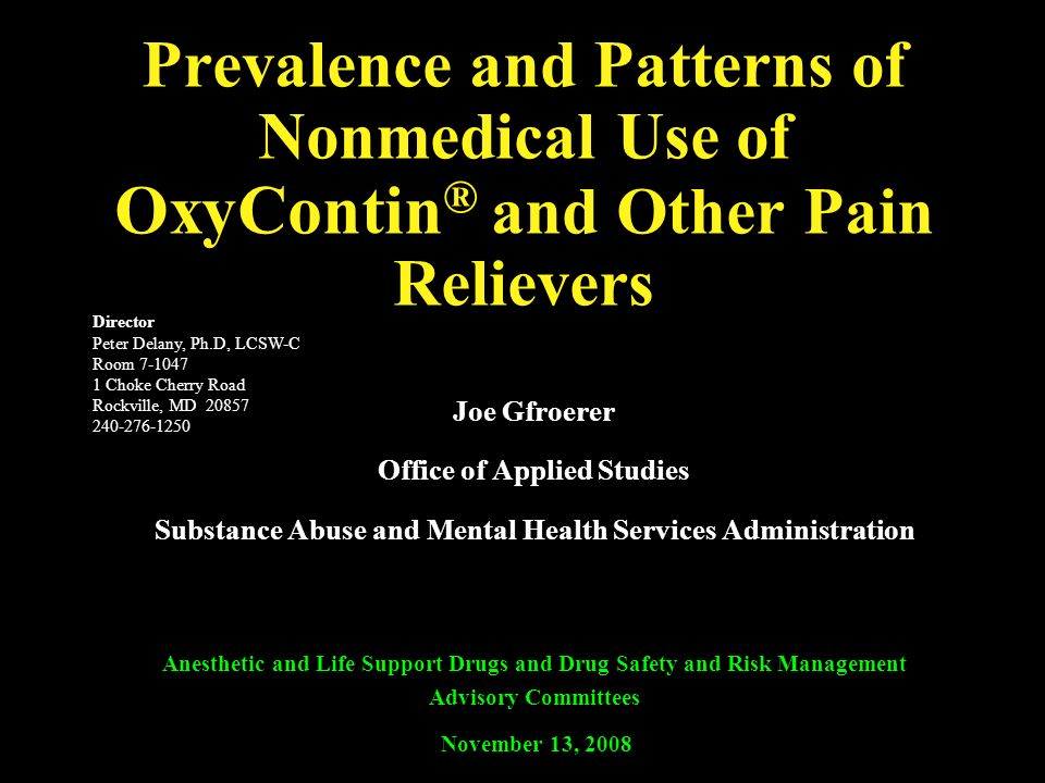 Prevalence and Patterns of Nonmedical Use of OxyContin ® and Other Pain Relievers Joe Gfroerer Office of Applied Studies Substance Abuse and Mental He