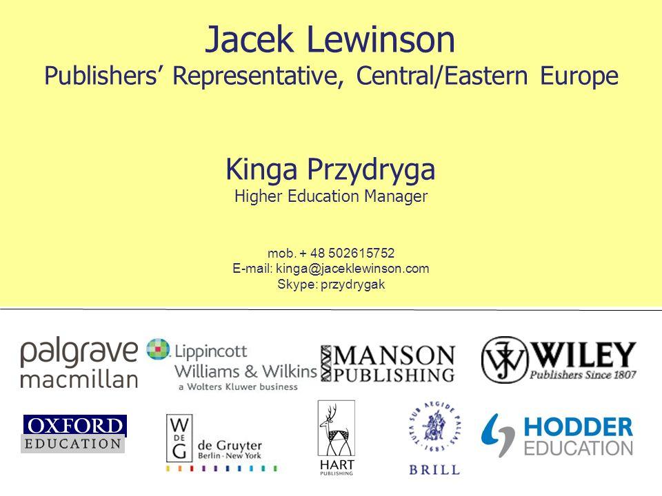 Jacek Lewinson Publishers Representative, Central/Eastern Europe Kinga Przydryga Higher Education Manager mob. + 48 502615752 E-mail: kinga@jaceklewin