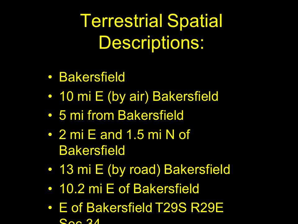 Terrestrial Spatial Descriptions: Bakersfield 10 mi E (by air) Bakersfield 5 mi from Bakersfield 2 mi E and 1.5 mi N of Bakersfield 13 mi E (by road)