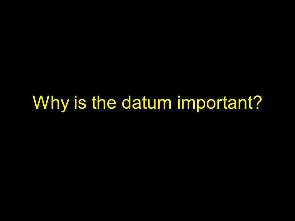 Why is the datum important?