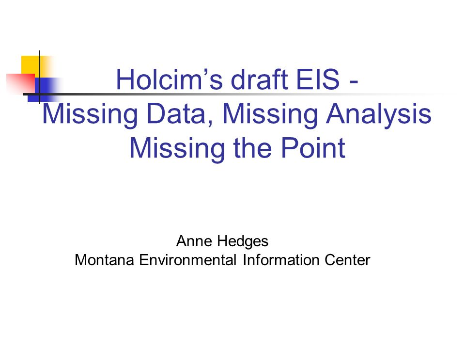 Holcims draft EIS - Missing Data, Missing Analysis Missing the Point Anne Hedges Montana Environmental Information Center