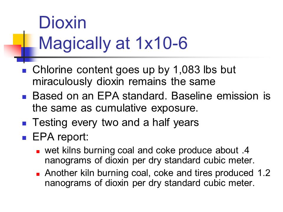 Dioxin Magically at 1x10-6 Chlorine content goes up by 1,083 lbs but miraculously dioxin remains the same Based on an EPA standard.