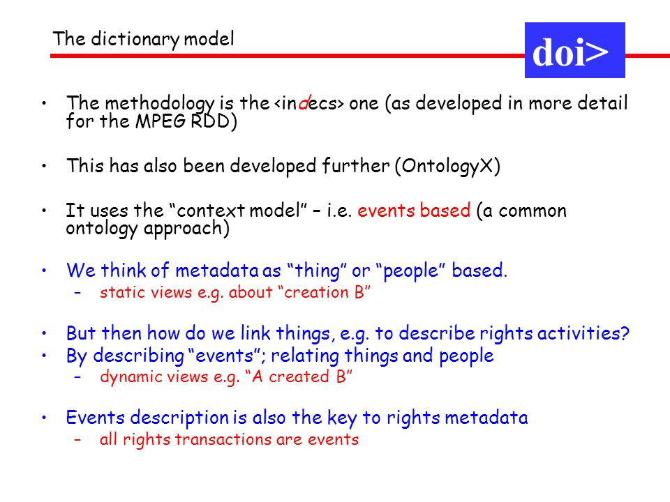 The dictionary model doi> The methodology is the one (as developed in more detail for the MPEG RDD) This has also been developed further (OntologyX) I