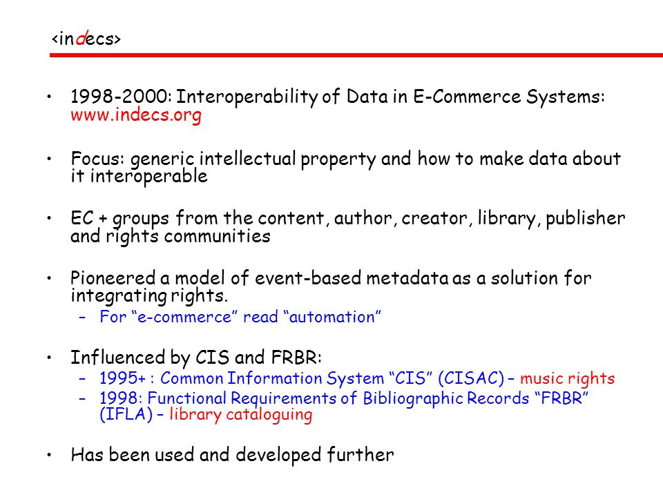1998-2000: Interoperability of Data in E-Commerce Systems: www.indecs.org Focus: generic intellectual property and how to make data about it interoper