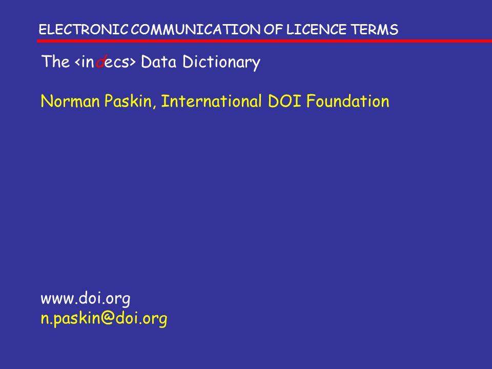 The Data Dictionary Norman Paskin, International DOI Foundation www.doi.org n.paskin@doi.org ELECTRONIC COMMUNICATION OF LICENCE TERMS