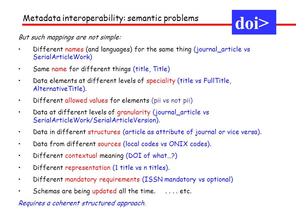 Metadata interoperability: semantic problems But such mappings are not simple: Different names (and languages) for the same thing (journal_article vs