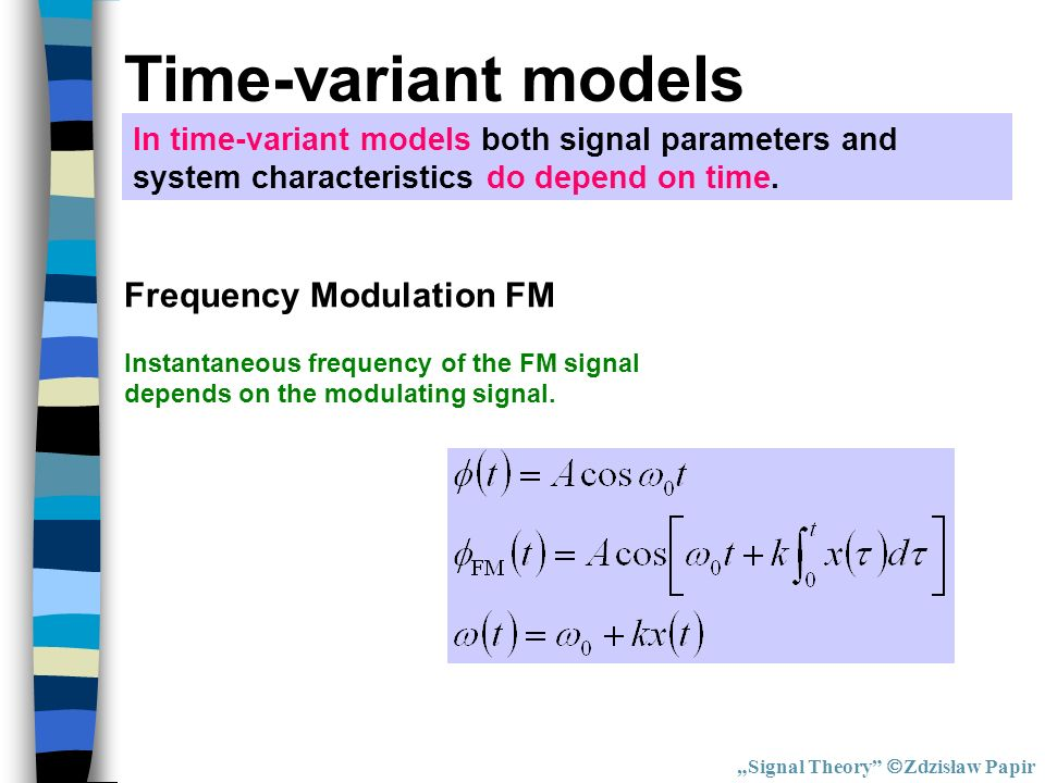 Time-variant models Frequency Modulation FM Instantaneous frequency of the FM signal depends on the modulating signal. Signal Theory Zdzisław Papir In