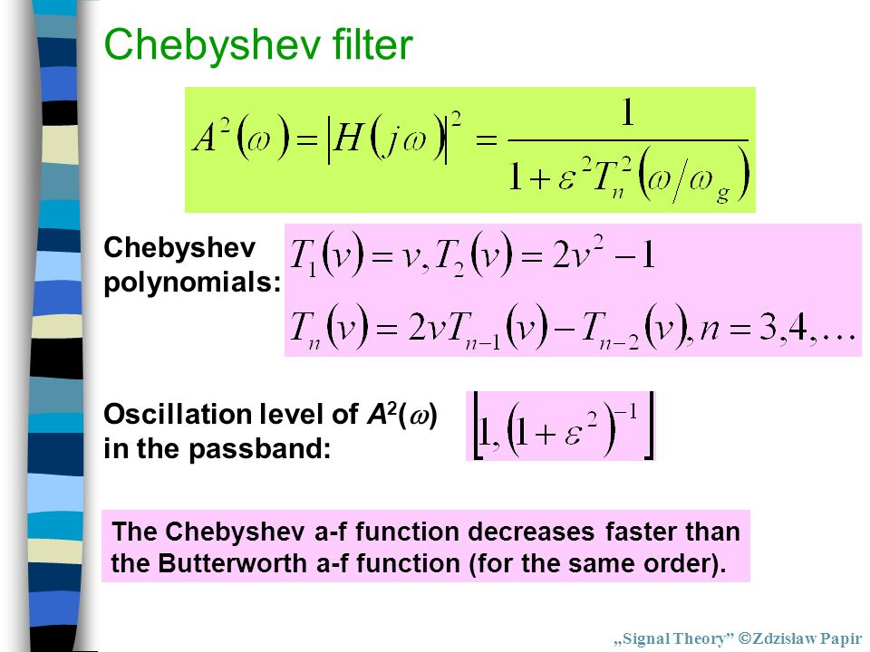 Chebyshev filter Chebyshev polynomials: Oscillation level of A 2 ( ) in the passband: The Chebyshev a-f function decreases faster than the Butterworth