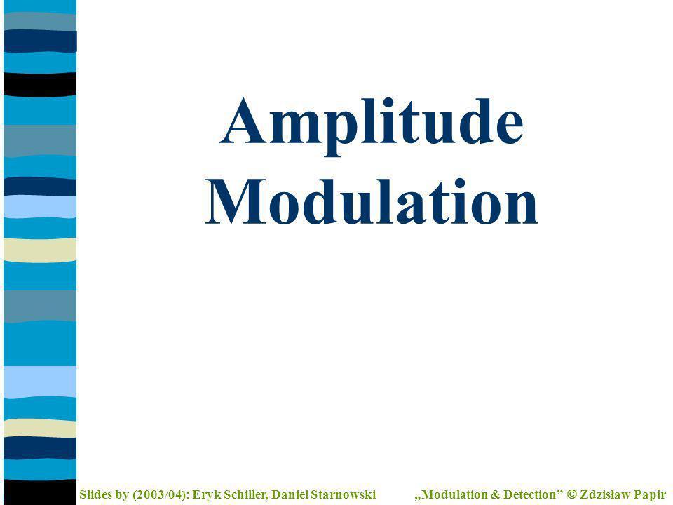 Amplitude Modulation Slides by (2003/04): Eryk Schiller, Daniel Starnowski Modulation & Detection Zdzisław Papir