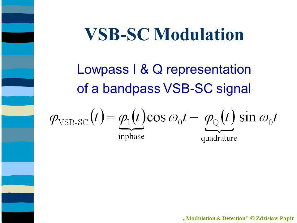 VSB-SC Modulation Lowpass I & Q representation of a bandpass VSB-SC signal Modulation & Detection Zdzisław Papir