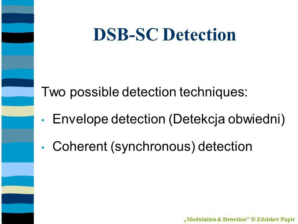 DSB-SC Detection Two possible detection techniques: Envelope detection (Detekcja obwiedni) Coherent (synchronous) detection Modulation & Detection Zdzisław Papir