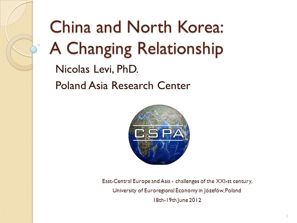 China and North Korea: A Changing Relationship Nicolas Levi, PhD.