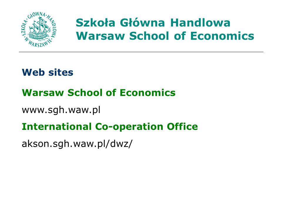 Web sites Warsaw School of Economics www.sgh.waw.pl International Co-operation Office akson.sgh.waw.pl/dwz/
