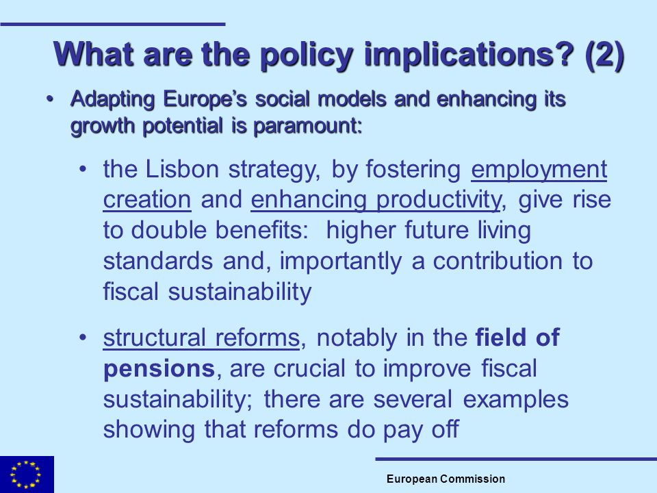 What are the policy implications? (2) European Commission Adapting Europes social models and enhancing its growth potential is paramount:Adapting Euro