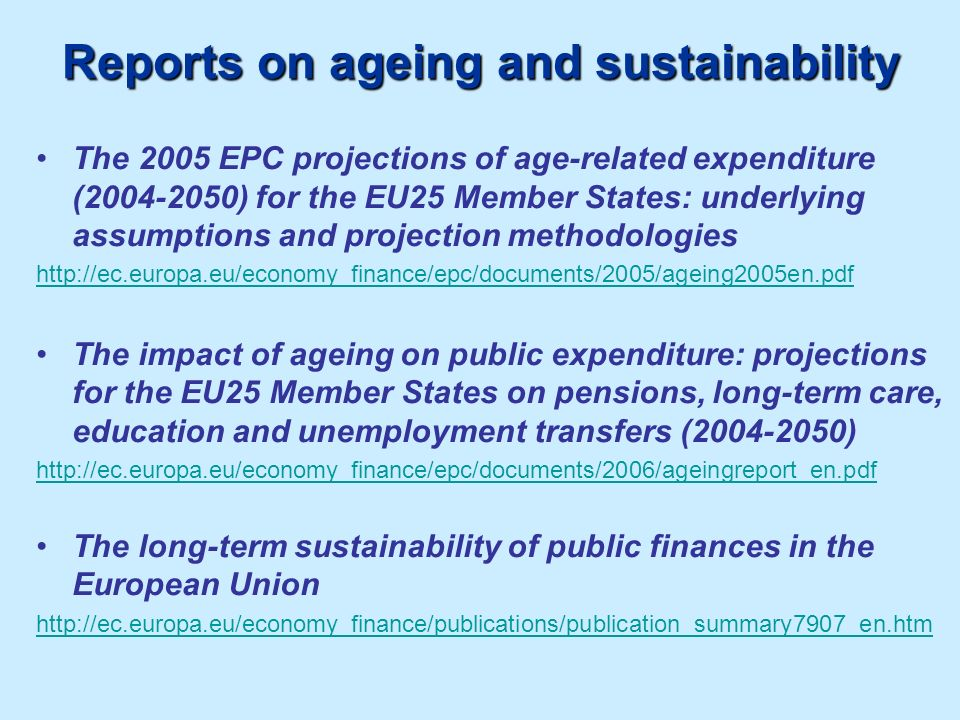 Reports on ageing and sustainability The 2005 EPC projections of age-related expenditure (2004-2050) for the EU25 Member States: underlying assumption