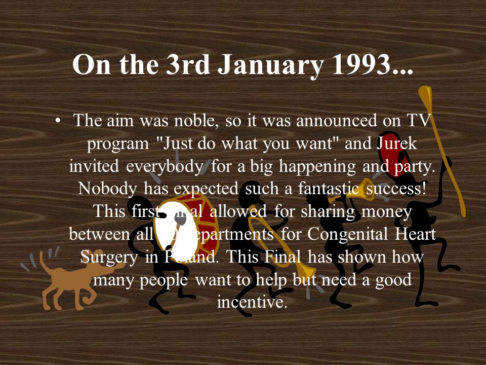 On the 3rd January 1993... The aim was noble, so it was announced on TV program