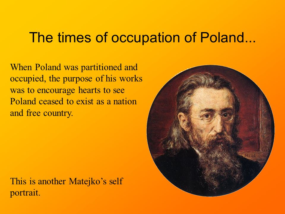The times of occupation of Poland... When Poland was partitioned and occupied, the purpose of his works was to encourage hearts to see Poland ceased t