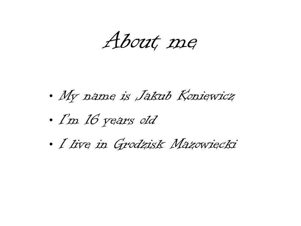 About me My name is Jakub Koniewicz Im 16 years old I live in Grodzisk Mazowiecki