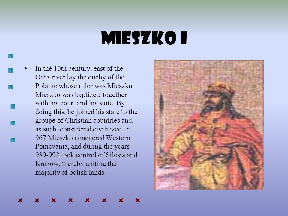 MIESZKO I In thé 10th century, east of the Odra river lay the duchy of the Polanie whose ruler was Mieszko.