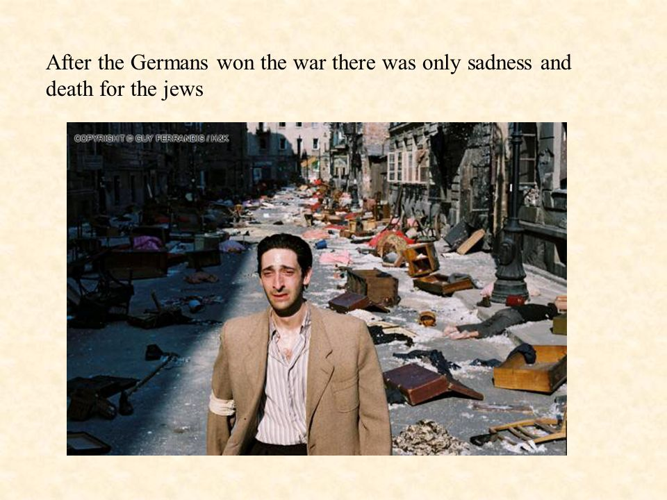 After the Germans won the war there was only sadness and death for the jews