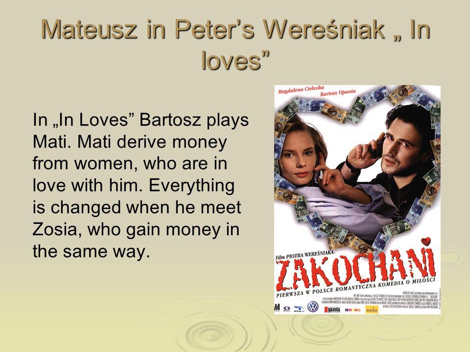 Mateusz in Peters Wereśniak In loves In In Loves Bartosz plays Mati.