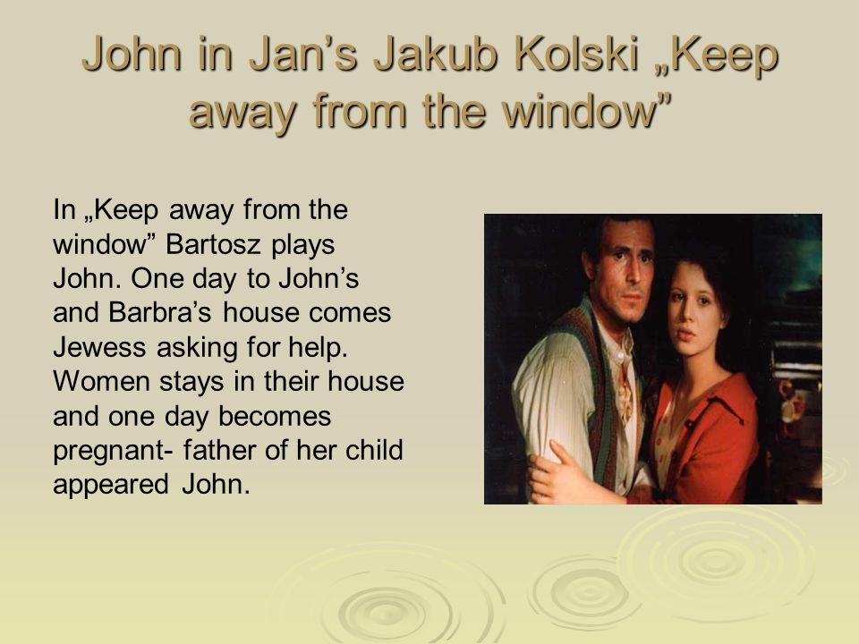 John in Jans Jakub Kolski Keep away from the window In Keep away from the window Bartosz plays John.