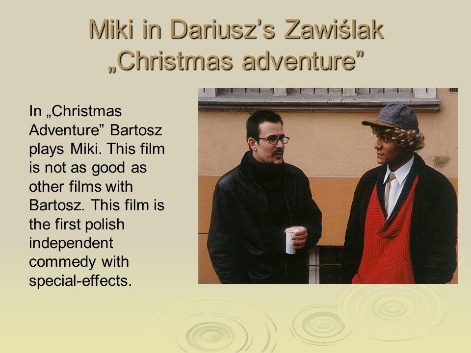 Miki in Dariuszs Zawiślak Christmas adventure In Christmas Adventure Bartosz plays Miki.