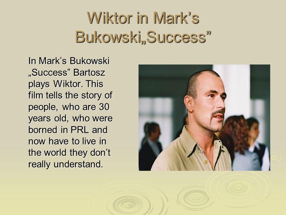 Wiktor in Marks BukowskiSuccess In Marks Bukowski Success Bartosz plays Wiktor.