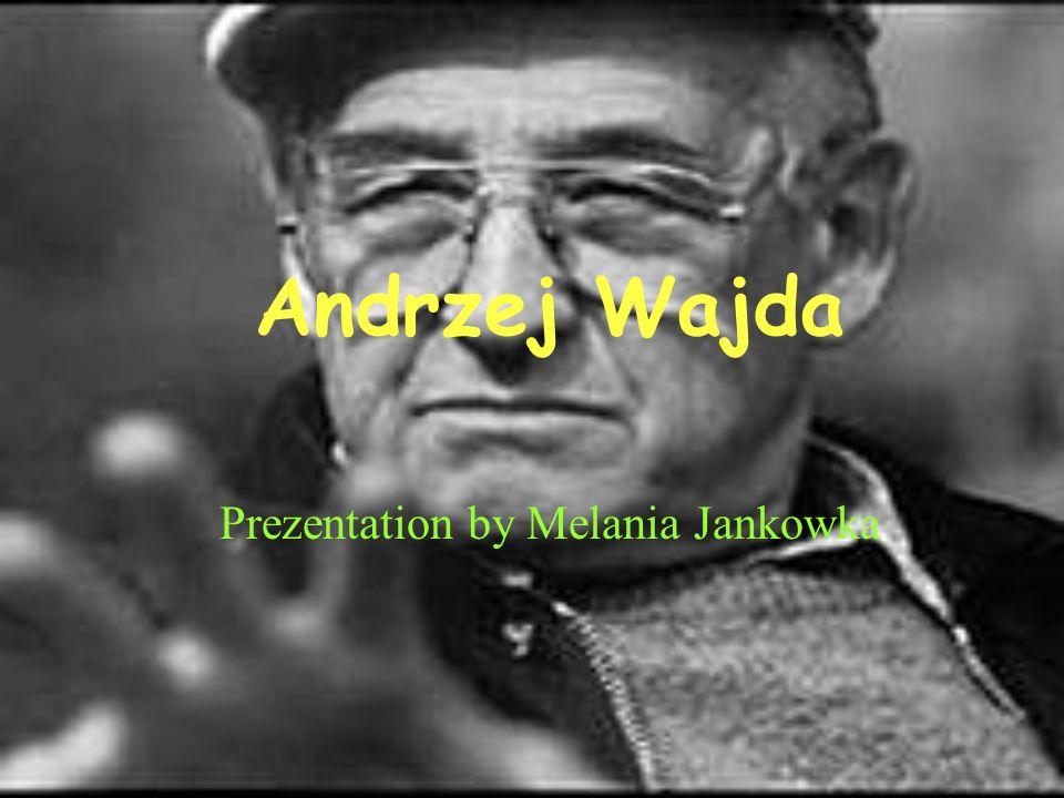 Andrzej Wajda Prezentation by Melania Jankowka