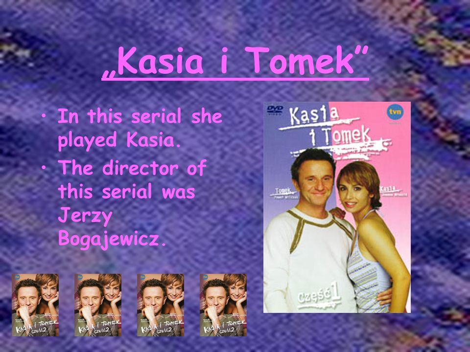 Serials In recent years she played in: Buła i Spóła 2002 Świat według Kiepskich 2002 Kasia i Tomek 2003