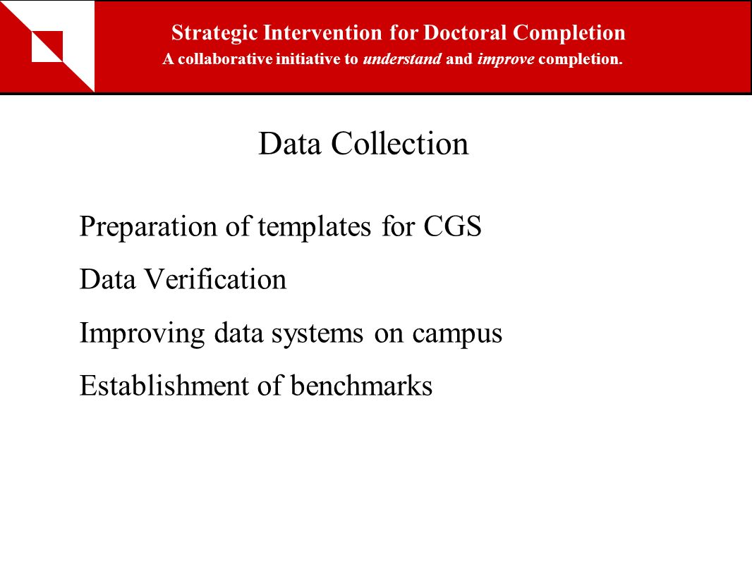 Data Collection Preparation of templates for CGS Data Verification Improving data systems on campus Establishment of benchmarks Strategic Intervention
