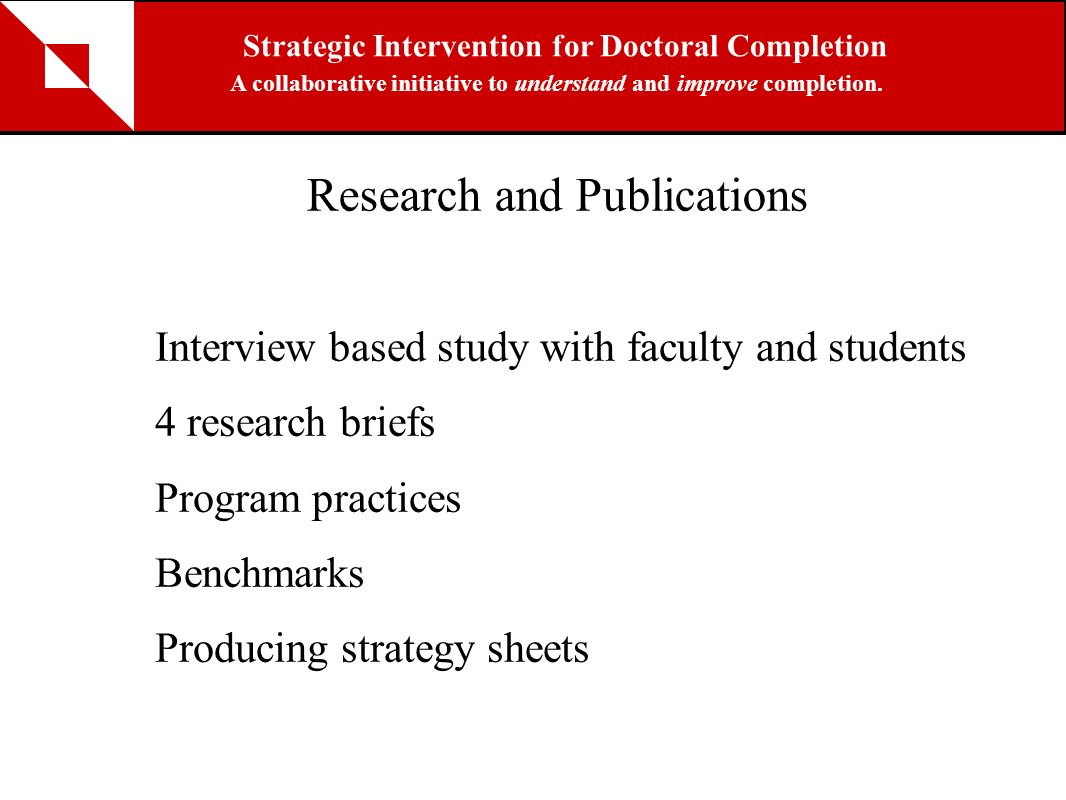 Research and Publications Interview based study with faculty and students 4 research briefs Program practices Benchmarks Producing strategy sheets Str