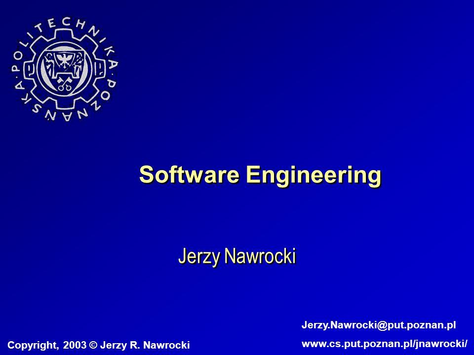 Software Engineering Jerzy Nawrocki Copyright, 2003 © Jerzy R.