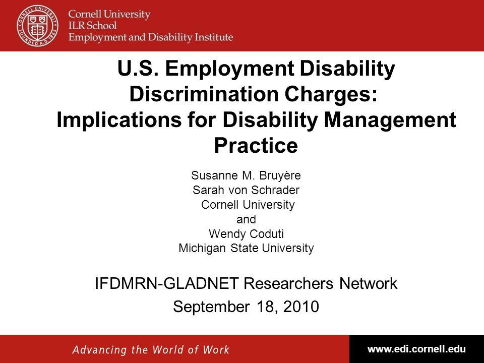 1 U.S. Employment Disability Discrimination Charges: Implications for Disability Management Practice Susanne M. Bruyère Sarah von Schrader Cornell Uni
