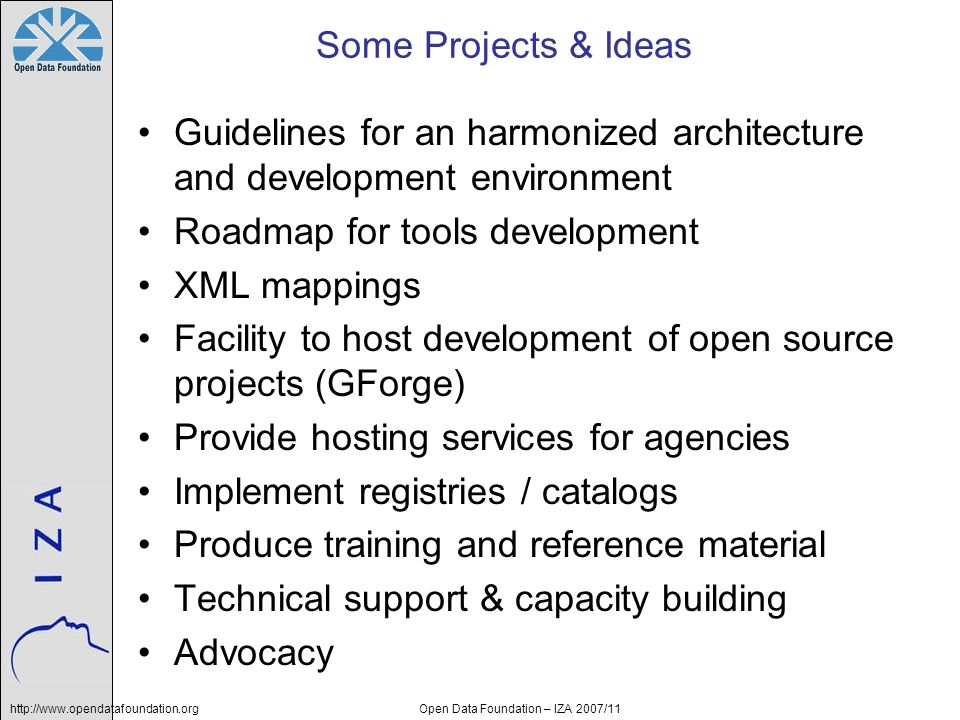 http://www.opendatafoundation.orgOpen Data Foundation – IZA 2007/11 Some Projects & Ideas Guidelines for an harmonized architecture and development en